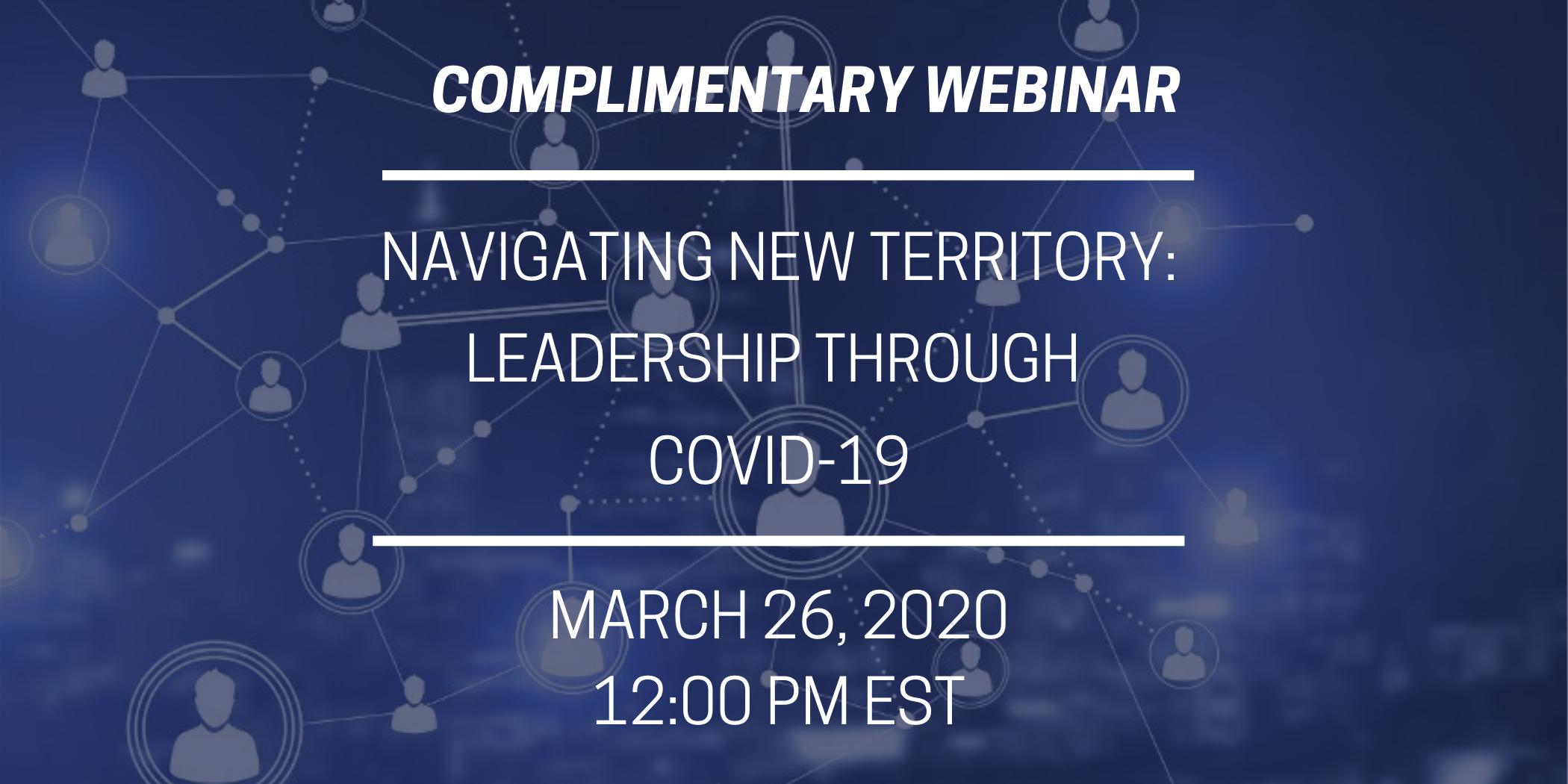 Webinar – Navigating New Territory: Leadership Through COVID-19